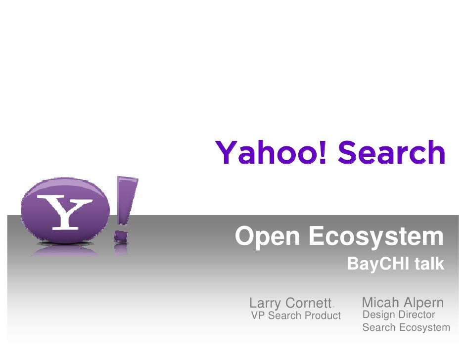 Yahoo! Search   Open Ecosystem                       BayCHI talk                         Micah Alpern  Larry Cornett.     ...