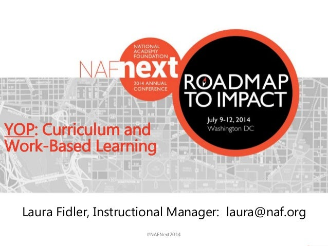 #NAFNext2014 YOP: Curriculum and Work-Based Learning Laura Fidler, Instructional Manager: laura@naf.org