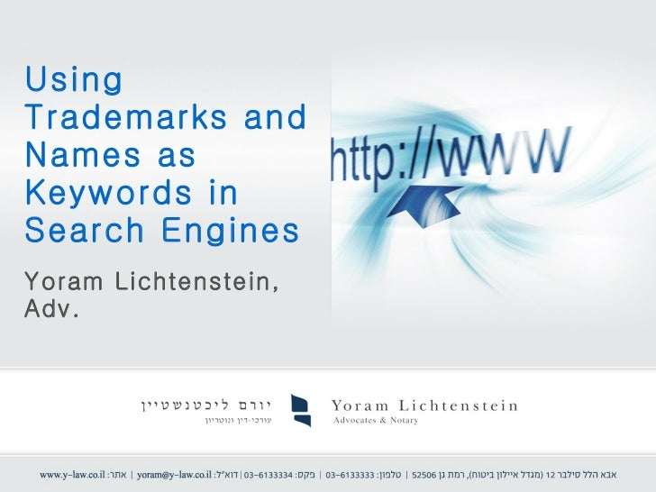 Using Trademarks and Names as  Keywords in Search Engines  Yoram Lichtenstein, Adv.