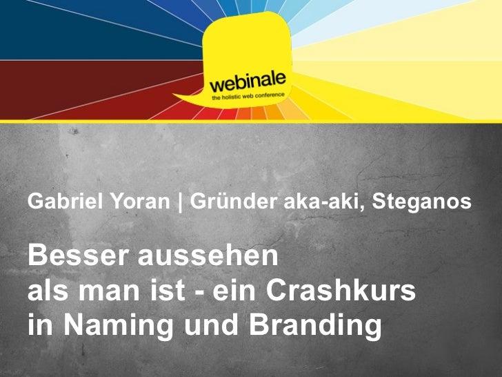 Gabriel Yoran | Gründer aka-aki, SteganosBesser aussehenals man ist - ein Crashkursin Naming und Branding
