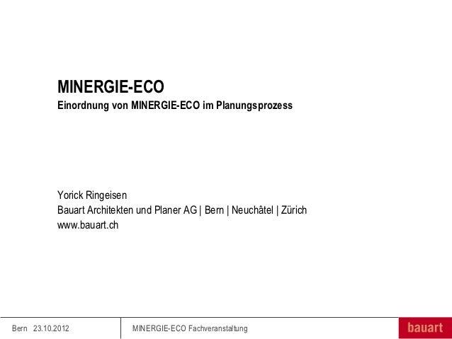 MINERGIE-ECO           Einordnung von MINERGIE-ECO im Planungsprozess           Yorick Ringeisen           Bauart Architek...