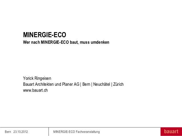 MINERGIE-ECO           Wer nach MINERGIE-ECO baut, muss umdenken           Yorick Ringeisen           Bauart Architekten u...
