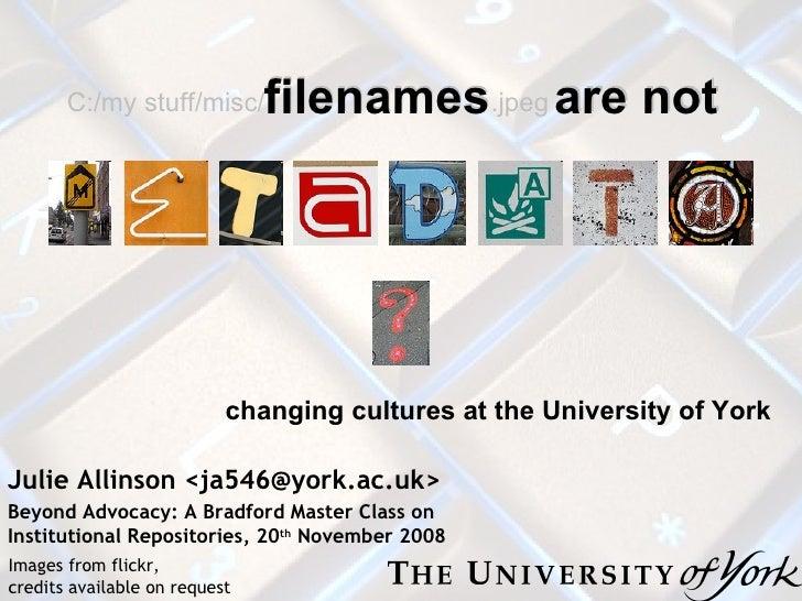 Julie Allinson <ja546@york.ac.uk> Beyond Advocacy: A Bradford Master Class on Institutional Repositories, 20 th  November ...