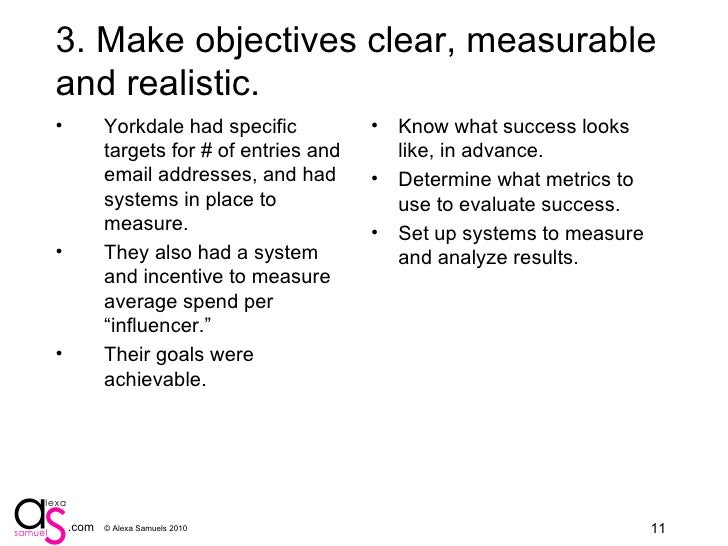 3. Make objectives clear, measurable and realistic. <ul><li>Yorkdale had specific targets for # of entries and email addre...