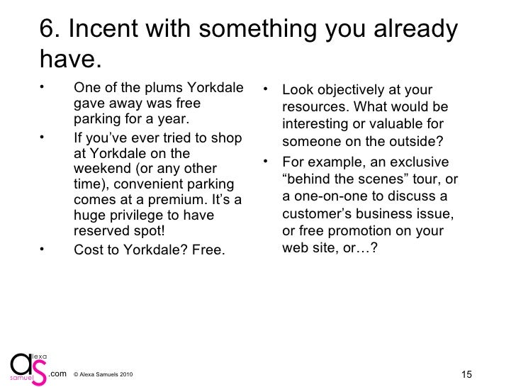 7. Incent with something you already have. <ul><li>One of the plums Yorkdale gave away was free parking for a year. </li><...