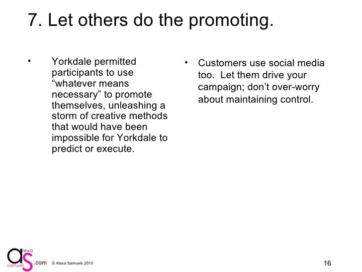 """8. Let others do the promoting. <ul><li>Yorkdale permitted participants to use """"whatever means necessary"""" to promote thems..."""