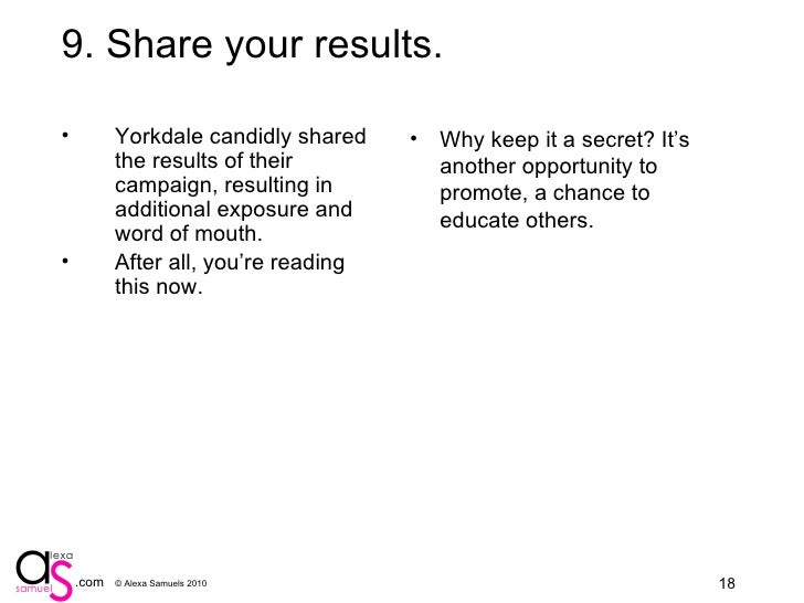 10. Share your results. <ul><li>Yorkdale candidly shared the results of their campaign, resulting in additional exposure a...