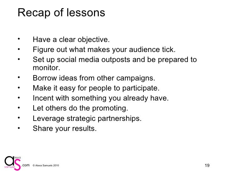 Recap of lessons <ul><li>Have a clear objective. </li></ul><ul><li>Figure out what makes your audience tick. </li></ul><ul...