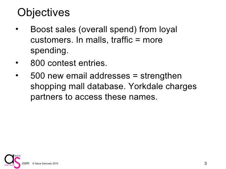 Objectives <ul><li>Boost sales (overall spend) from loyal customers. In malls, traffic = more spending. </li></ul><ul><li>...