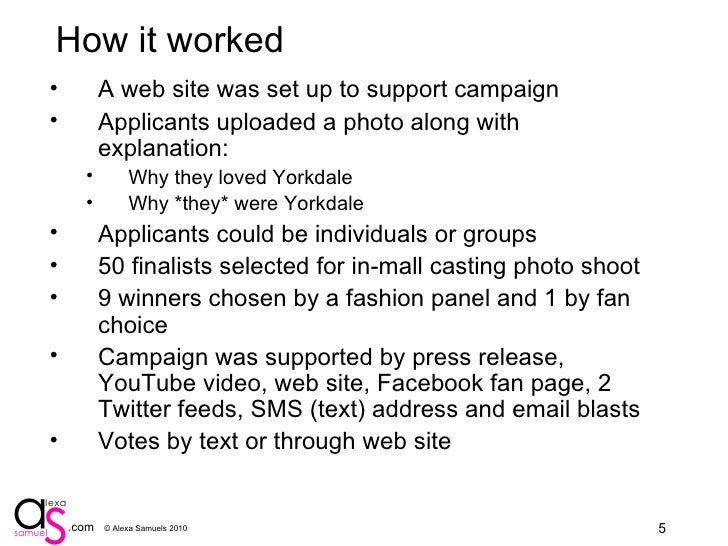 How it worked <ul><li>A web site was set up to support campaign </li></ul><ul><li>Applicants uploaded a photo along with e...