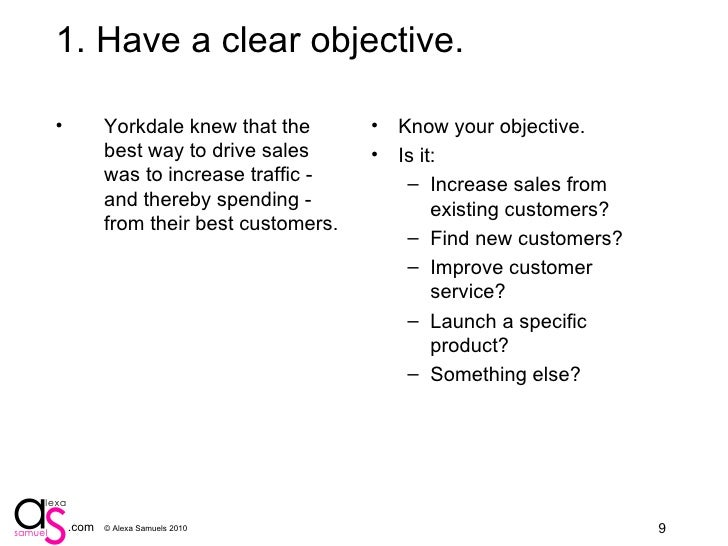 1. Have a clear objective. <ul><li>Yorkdale knew that the best way to drive sales was to increase traffic - and thereby sp...