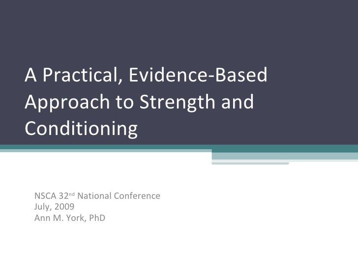 A Practical, Evidence-Based Approach to Strength and Conditioning   NSCA 32nd National Conference  July, 2009  Ann M. York...