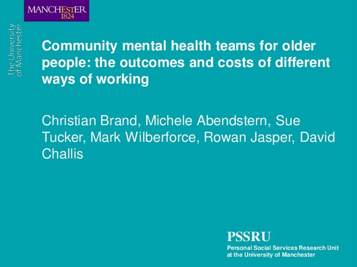 Community mental health teams for olderpeople: the outcomes and costs of differentways of workingChristian Brand, Michele ...