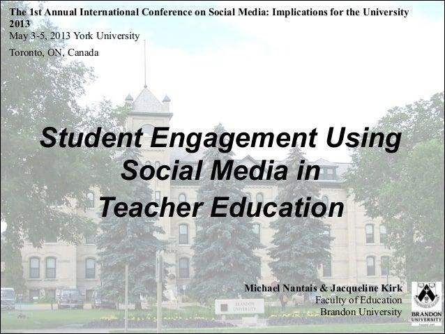 Student Engagement UsingSocial Media inTeacher EducationMichael Nantais & Jacqueline KirkFaculty of EducationBrandon Unive...