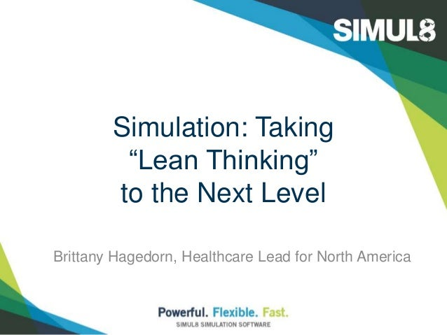 """Simulation: Taking  """"Lean Thinking""""  to the Next Level  Brittany Hagedorn, Healthcare Lead for North America"""