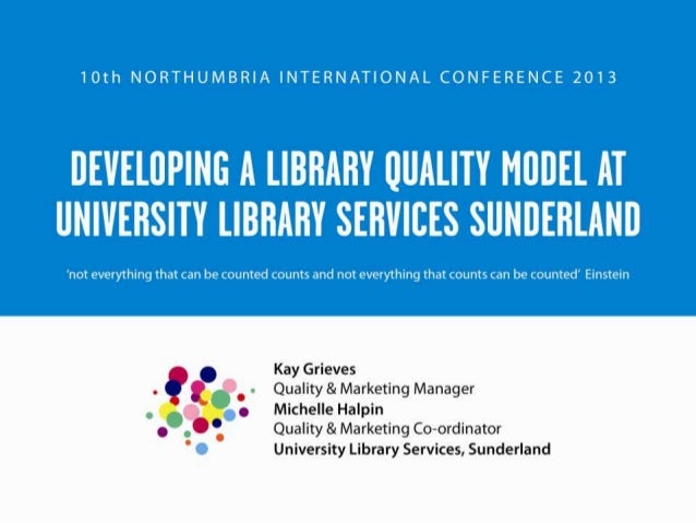 Kay Grieves & Michelle Halpin: Developing a Library Quality Model at University Library Services Sunderland