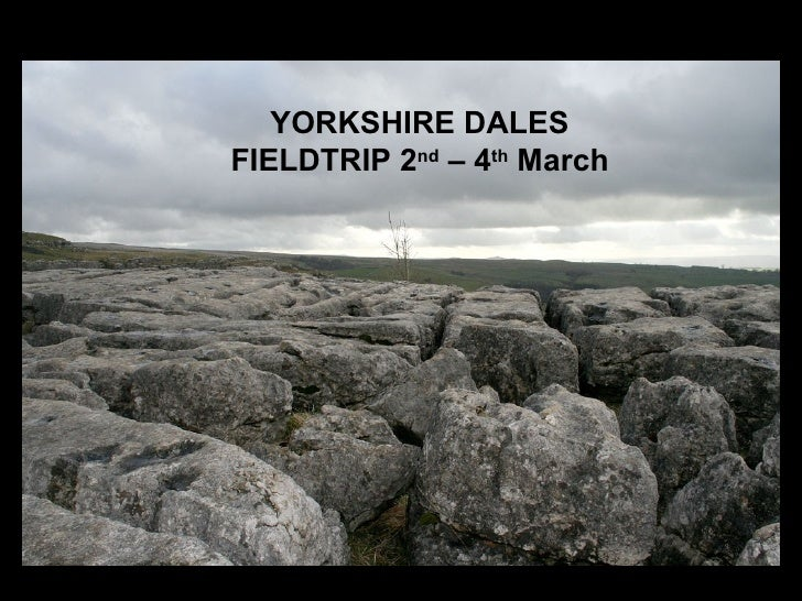 YORKSHIRE DALES FIELDTRIP 2 nd  – 4 th  March