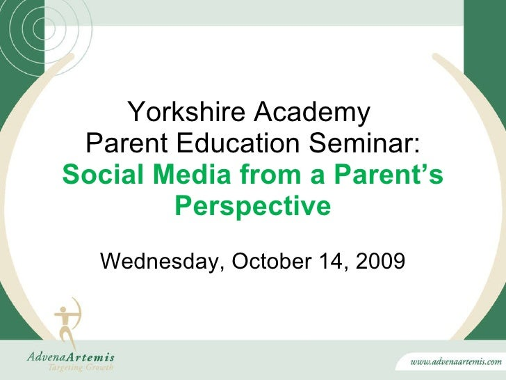 Yorkshire Academy  Parent Education Seminar: Social Media from a Parent's Perspective Wednesday, October 14, 2009