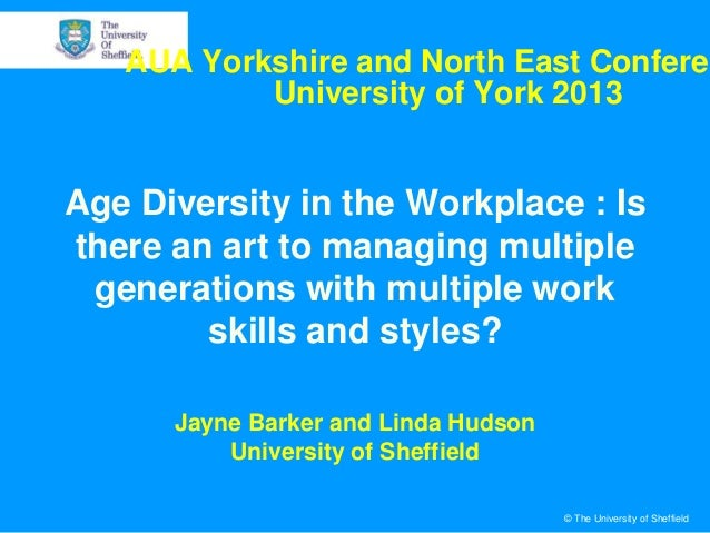 AUA Yorkshire and North East Conferen University of York 2013  Age Diversity in the Workplace : Is there an art to managin...