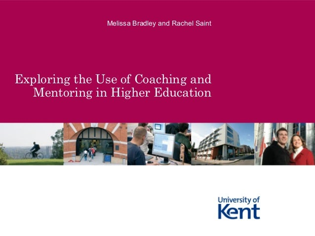 Melissa Bradley and Rachel Saint  Exploring the Use of Coaching and Mentoring in Higher Education