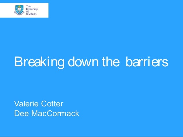 Breaking down the barriers Valerie Cotter Dee MacCormack