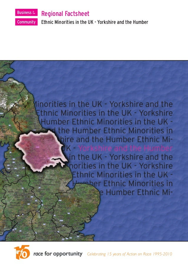 Regional FactsheetEthnic Minorities in the UK - Yorkshire and the Humber                       Celebrating 15 years of Act...