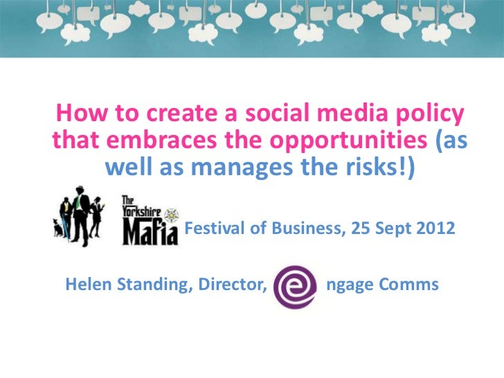 How to create a social media policythat embraces the opportunities (as     well as manages the risks!)Yorkshire Mafia Fest...