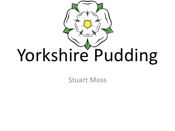 Yorkshire Pudding<br />Stuart Moss<br />