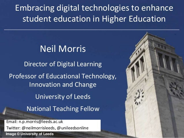 Neil Morris Director of Digital Learning Professor of Educational Technology, Innovation and Change University of Leeds Na...