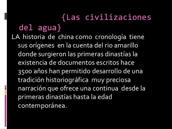 {Las civilizaciones del agua} <ul><li>LA  historia  de  china como  cronología  tiene  sus orígenes  en la cuenta del ri...