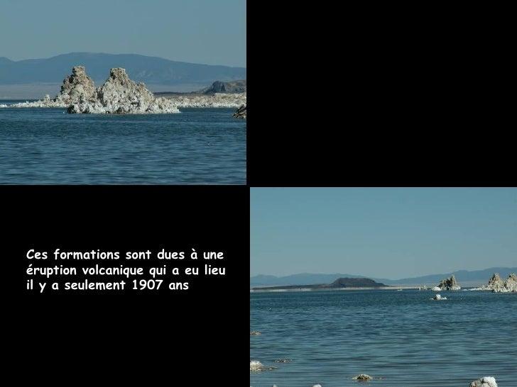 Ces formations sont dues à une éruption volcanique qui a eu lieu il y a seulement 1907 ans