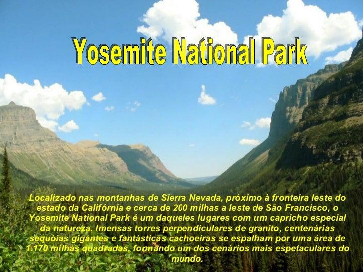 Localizado nas montanhas de Sierra Nevada, próximo à fronteira leste do estado da Califórnia e cerca de 200 milhas a leste...