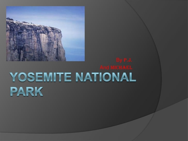 Yosemite National park<br />By P.J. <br />And Michael<br />