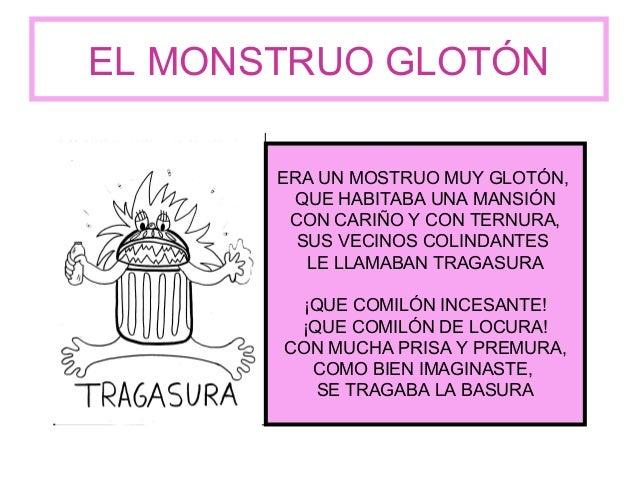 EL MONSTRUO GLOTÓNERA UN MOSTRUO MUY GLOTÓN,QUE HABITABA UNA MANSIÓNCON CARIÑO Y CON TERNURA,SUS VECINOS COLINDANTESLE LLA...