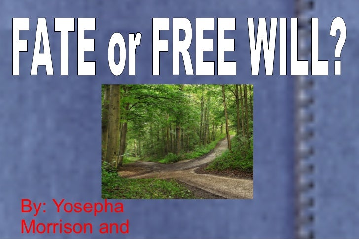 By: Yosepha Morrison and Sarah Lobel FATE or FREE WILL?