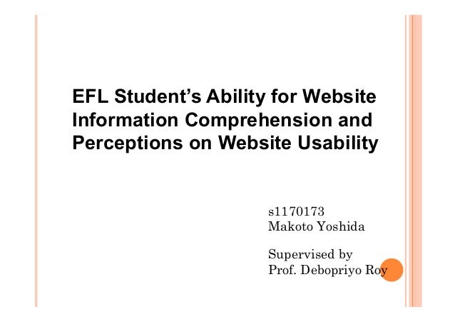 EFL Student's Ability for WebsiteInformation Comprehension andPerceptions on Website Usabilitys1170173Makoto YoshidaSuperv...