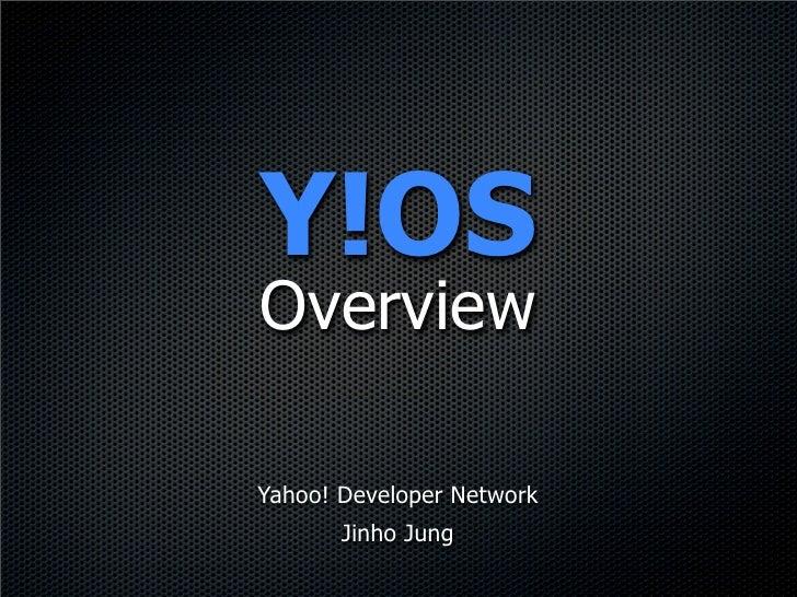 Y!OS Overview  Yahoo! Developer Network        Jinho Jung