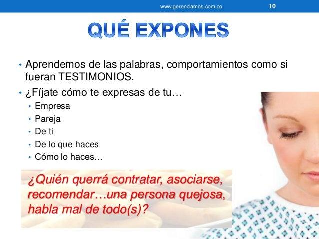 • Aprendemos de las palabras, comportamientos como si  fueran TESTIMONIOS.  • ¿Fíjate cómo te expresas de tu…  • Empresa  ...
