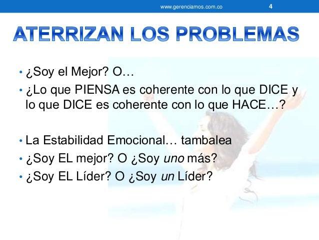 www.gerenciamos.com.co 4  • ¿Soy el Mejor? O…  • ¿Lo que PIENSA es coherente con lo que DICE y  lo que DICE es coherente c...