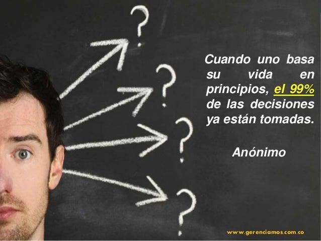 www.gerenciamos.com.co 45  • Considere CUÁLES  son los Principios y  Valores en lo cuales se  FUNDAMENTA para su  vida, pa...
