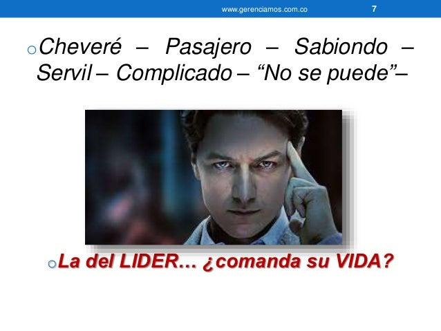 """www.gerenciamos.com.co 7  oCheveré – Pasajero – Sabiondo –  Servil – Complicado – """"No se puede""""–  oLa del LIDER… ¿comanda ..."""