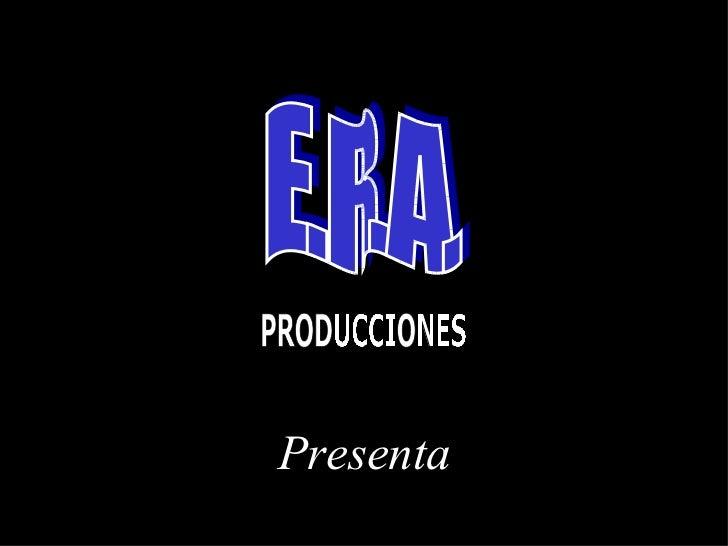 E.R.A. Presenta PRODUCCIONES