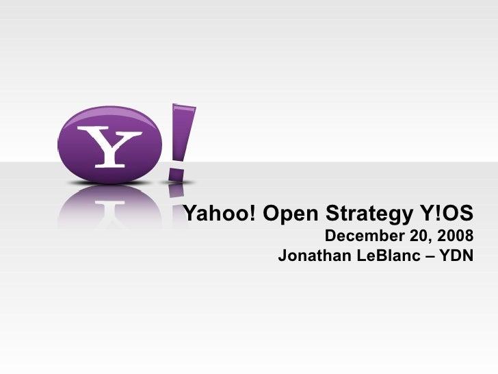 Yahoo! Open Strategy Y!OS December 20, 2008  Jonathan LeBlanc – YDN