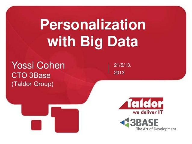Personalizationwith Big Data21/5/13.2013Yossi CohenCTO 3Base(Taldor Group)