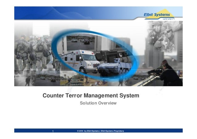© 2014 by Elbit Systems | Elbit Systems Proprietary Counter Terror Management System 1 Solution Overview