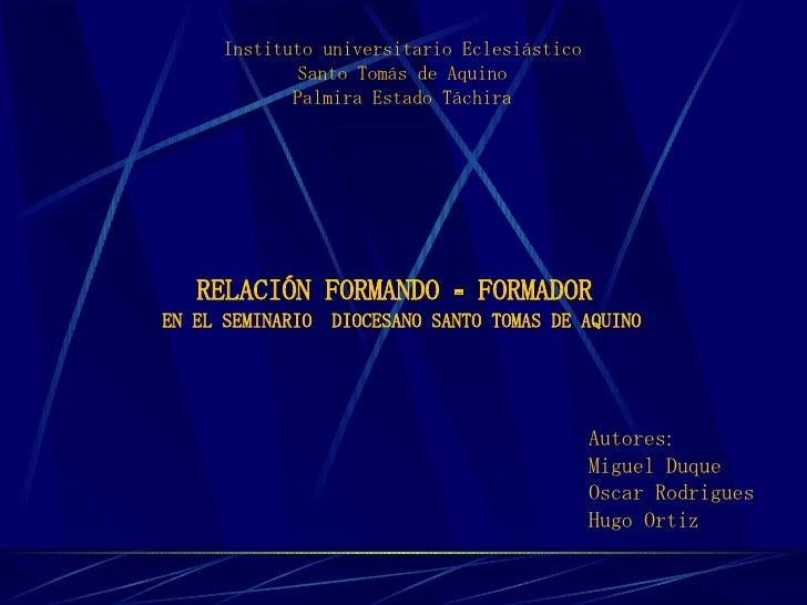 Autores:  Miguel Duque Oscar Rodrigues Hugo Ortiz Instituto universitario Eclesiástico Santo Tomás de Aquino Palmira Estad...