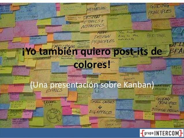 ¡Yo también quiero post-its de colores! (Una presentación sobre Kanban)