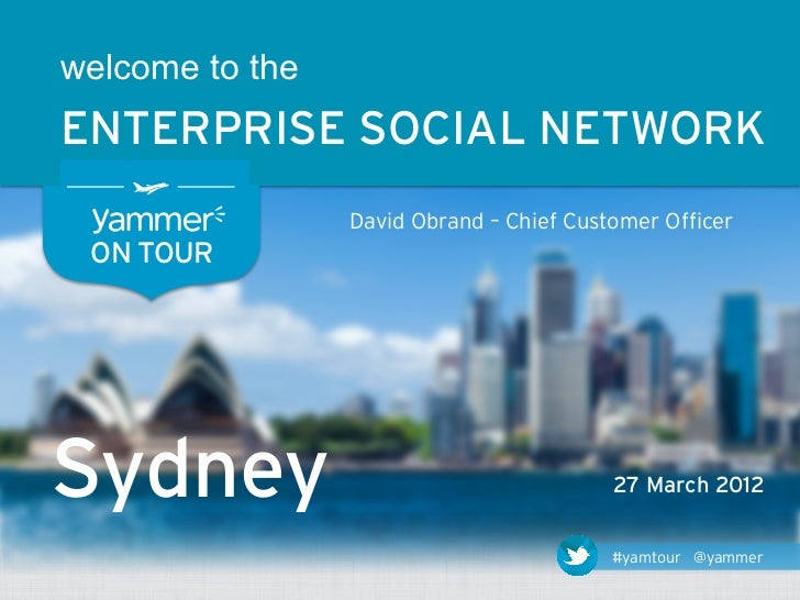 welcome to theENTERPRISE SOCIAL NETWORK                 David Obrand – Chief Customer Officer ON TOURSydney               ...