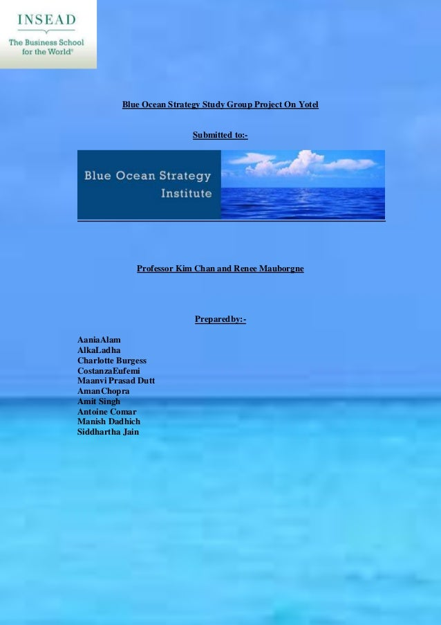 Blue Ocean Strategy Study Group Project On Yotel                           Submitted to:-             Professor Kim Chan a...