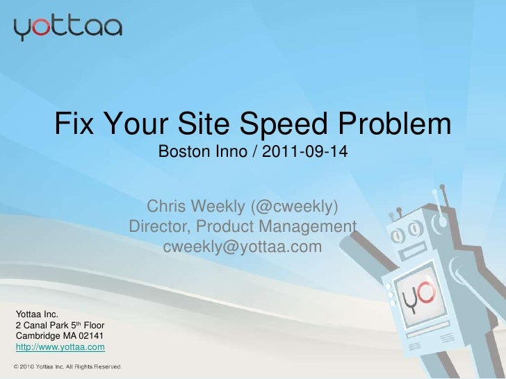 Fix Your Site Speed ProblemBoston Inno / 2011-09-14<br />Chris Weekly (@cweekly)<br />Director, Product Management<br />cw...